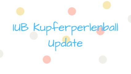 IUB Kupferperlenball Update